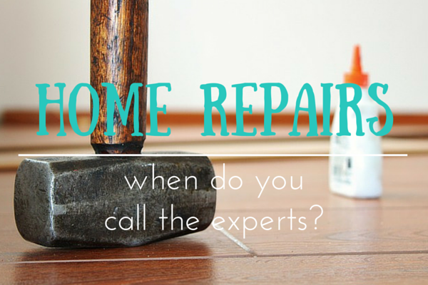 Home Repairs & Problems – When Do You Call an Expert?