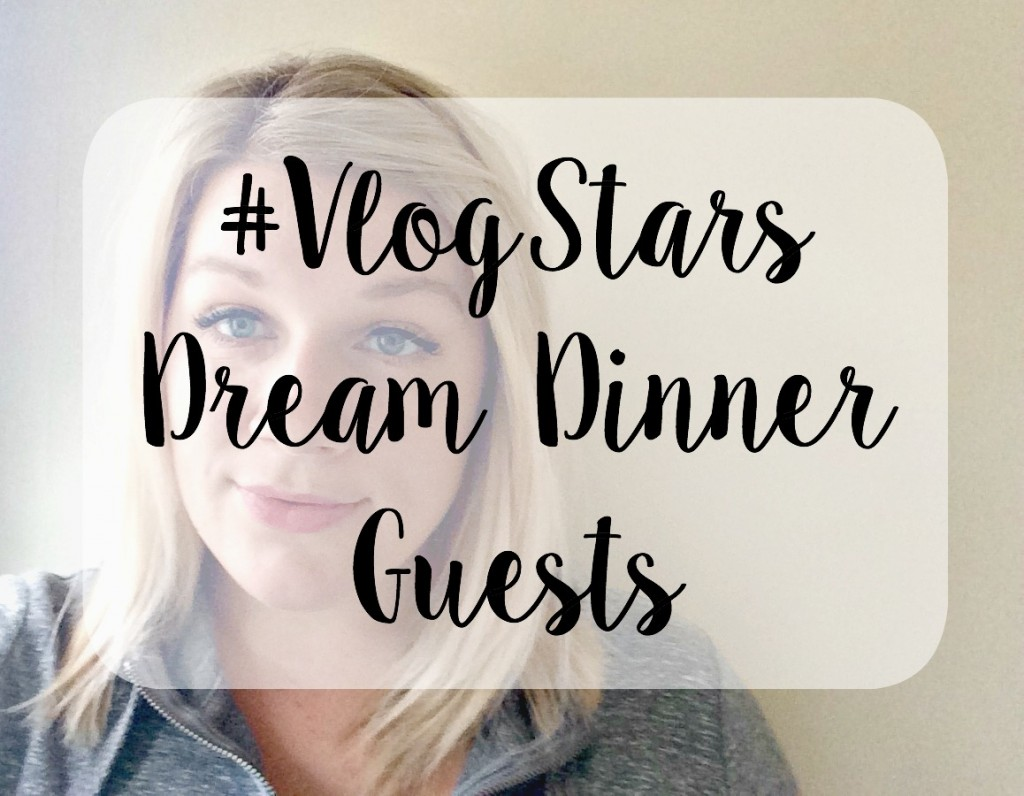 Dream Dinner Party Tag | VlogStars