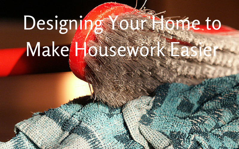Designing Your Home to Make Housework Easier